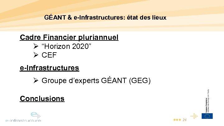 """GÉANT & e-Infrastructures: état des lieux Cadre Financier pluriannuel Ø """"Horizon 2020"""" Ø CEF"""