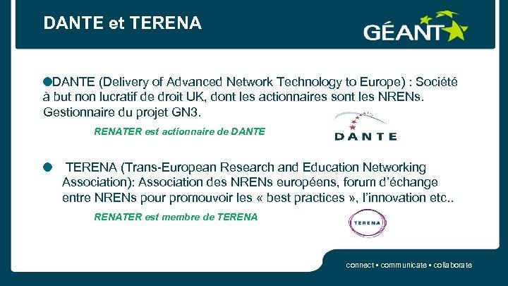 DANTE et TERENA DANTE (Delivery of Advanced Network Technology to Europe) : Société à