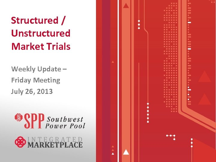 Structured / Unstructured Market Trials Weekly Update – Friday Meeting July 26, 2013