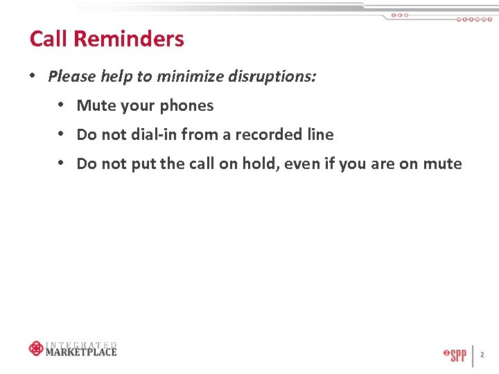 Call Reminders • Please help to minimize disruptions: • Mute your phones • Do