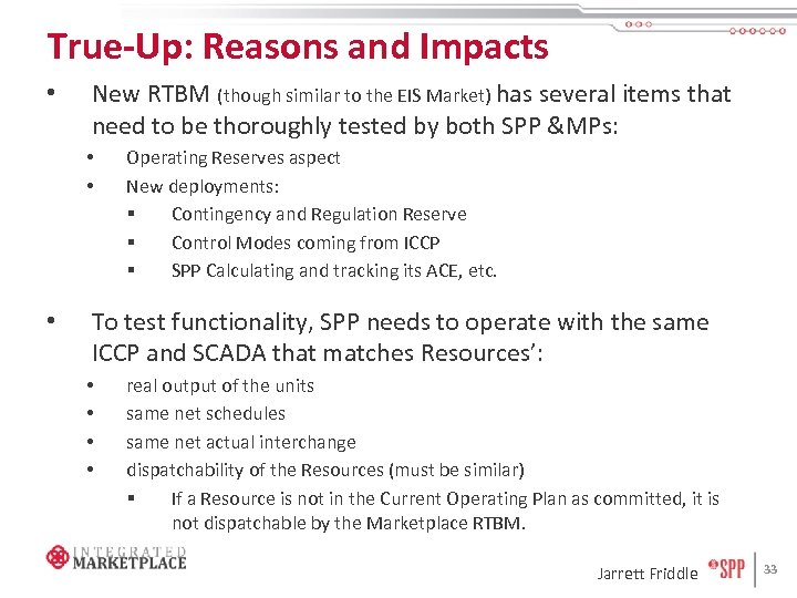 True-Up: Reasons and Impacts • New RTBM (though similar to the EIS Market) has
