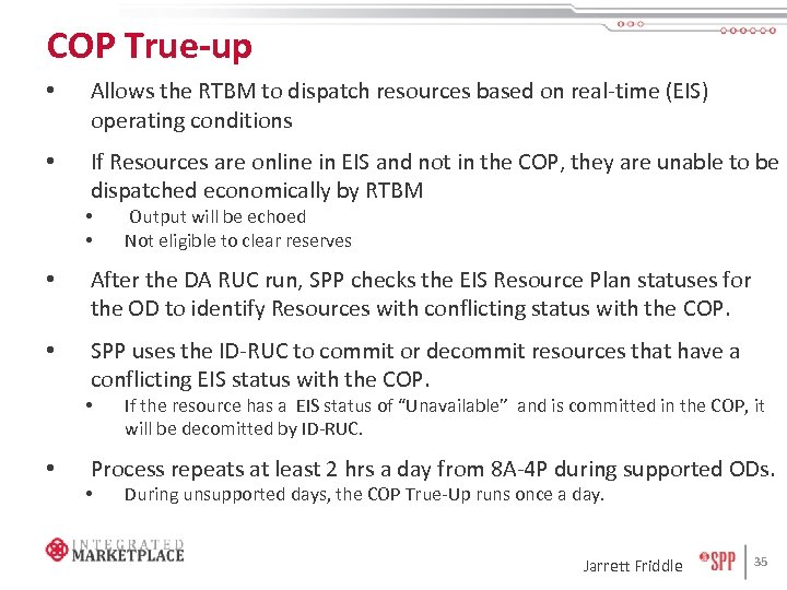 COP True-up • Allows the RTBM to dispatch resources based on real-time (EIS) operating