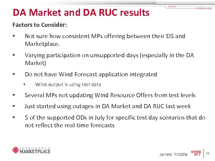 DA Market and DA RUC results Factors to Consider: • Not sure how consistent