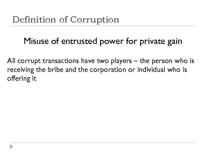 Definition of Corruption Misuse of entrusted power for private gain All corrupt transactions have