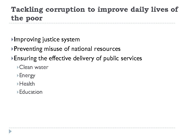 Tackling corruption to improve daily lives of the poor Improving justice system Preventing misuse