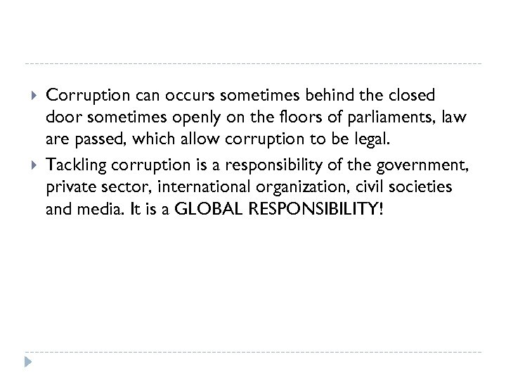 Corruption can occurs sometimes behind the closed door sometimes openly on the floors