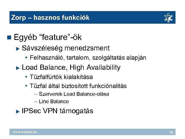 """Zorp – hasznos funkciók Egyéb """"feature""""-ök Sávszéleség menedzsment • Felhasználó, tartalom, szolgáltatás alapján Load"""