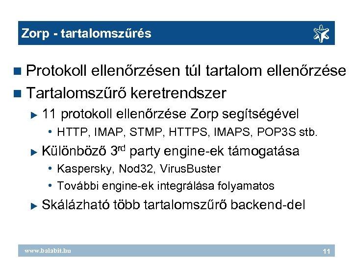 Zorp - tartalomszűrés Protokoll ellenőrzésen túl tartalom ellenőrzése Tartalomszűrő keretrendszer 11 protokoll ellenőrzése Zorp