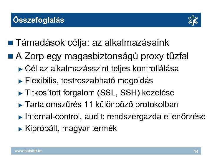 Összefoglalás Támadások célja: az alkalmazásaink A Zorp egy magasbiztonságú proxy tűzfal Cél az alkalmazásszint