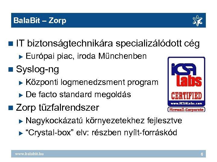 Bala. Bit – Zorp IT biztonságtechnikára specializálódott cég Európai piac, iroda Münchenben Syslog-ng Központi