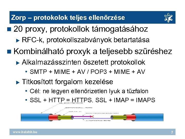 Zorp – protokolok teljes ellenőrzése 20 proxy, protokollok támogatásához RFC-k, protokollszabványok betartatása Kombinálható proxyk