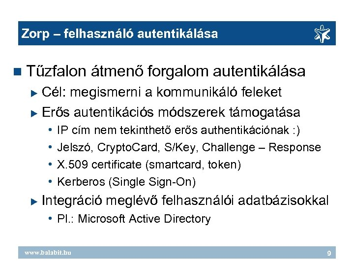 Zorp – felhasználó autentikálása Tűzfalon átmenő forgalom autentikálása Cél: megismerni a kommunikáló feleket Erős