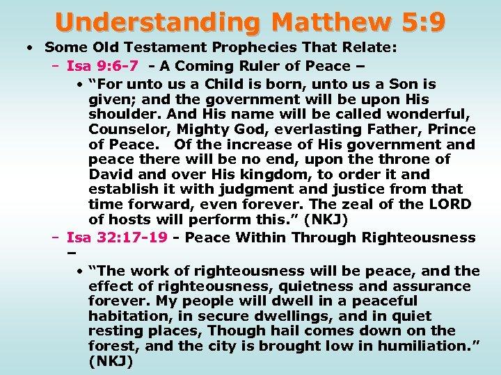 Understanding Matthew 5: 9 • Some Old Testament Prophecies That Relate: – Isa 9:
