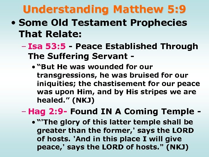 Understanding Matthew 5: 9 • Some Old Testament Prophecies That Relate: – Isa 53: