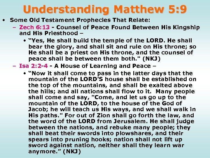 Understanding Matthew 5: 9 • Some Old Testament Prophecies That Relate: – Zech 6: