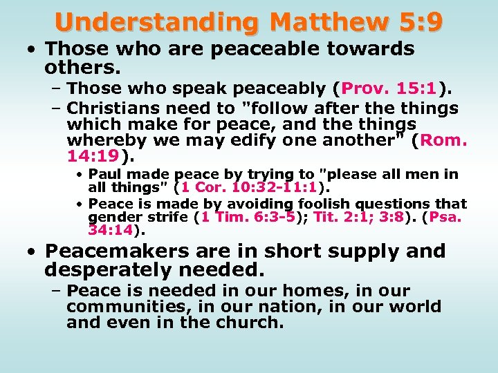 Understanding Matthew 5: 9 • Those who are peaceable towards others. – Those who