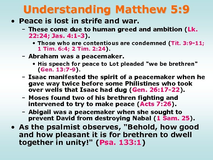 Understanding Matthew 5: 9 • Peace is lost in strife and war. – These