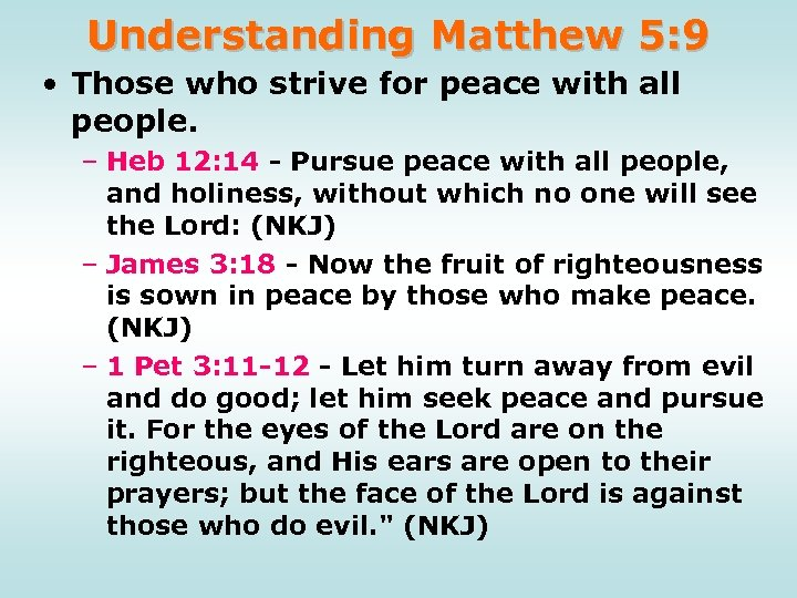 Understanding Matthew 5: 9 • Those who strive for peace with all people. –