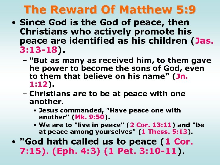 The Reward Of Matthew 5: 9 • Since God is the God of peace,