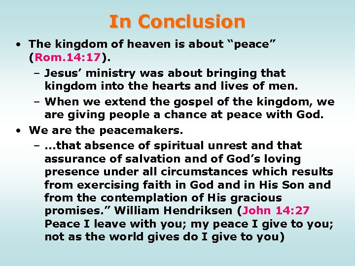 """In Conclusion • The kingdom of heaven is about """"peace"""" (Rom. 14: 17). –"""