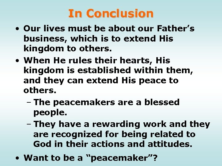 In Conclusion • Our lives must be about our Father's business, which is to