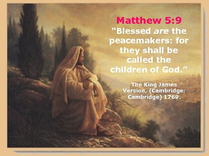 """Matthew 5: 9 """"Blessed are the peacemakers: for they shall be called the children"""