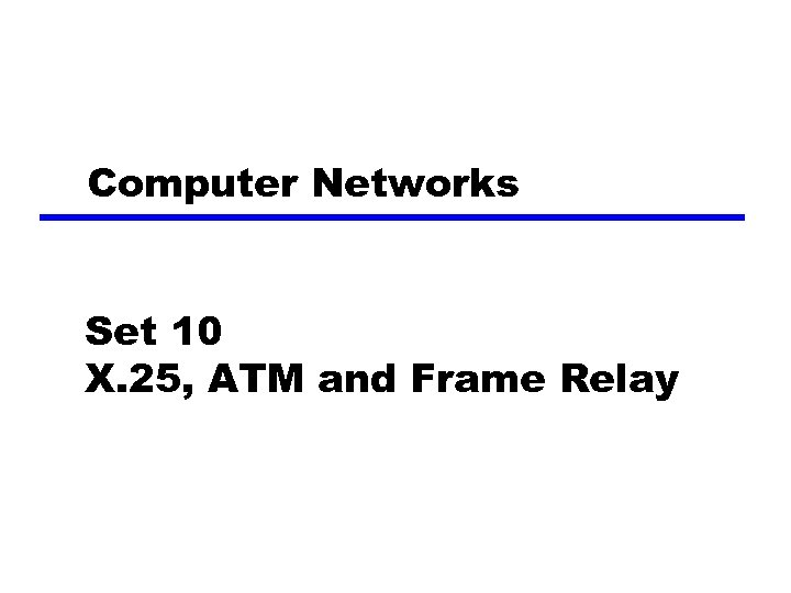 Computer Networks Set 10 X. 25, ATM and Frame Relay