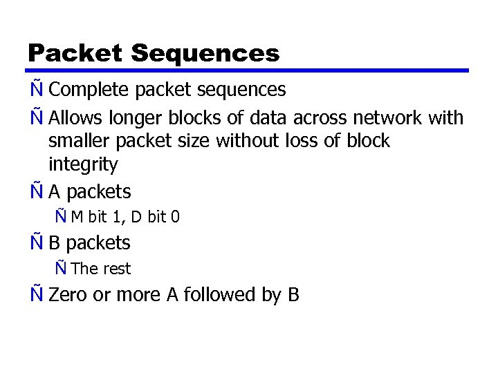 Packet Sequences Ñ Complete packet sequences Ñ Allows longer blocks of data across network