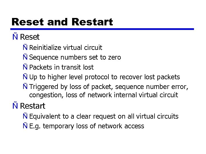 Reset and Restart Ñ Reset Ñ Reinitialize virtual circuit Ñ Sequence numbers set to