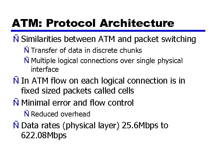 ATM: Protocol Architecture Ñ Similarities between ATM and packet switching Ñ Transfer of data