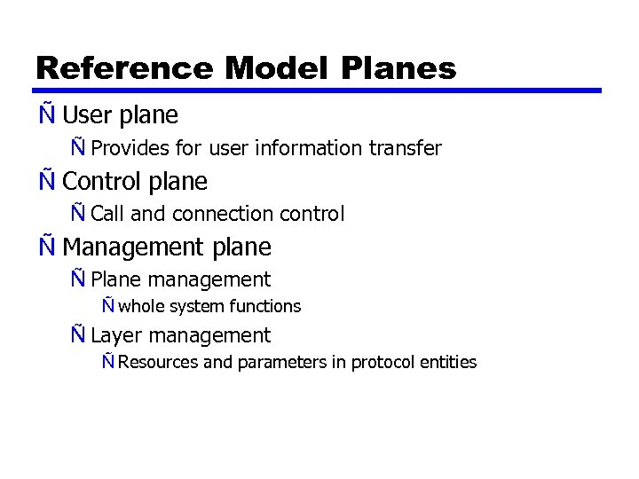 Reference Model Planes Ñ User plane Ñ Provides for user information transfer Ñ Control