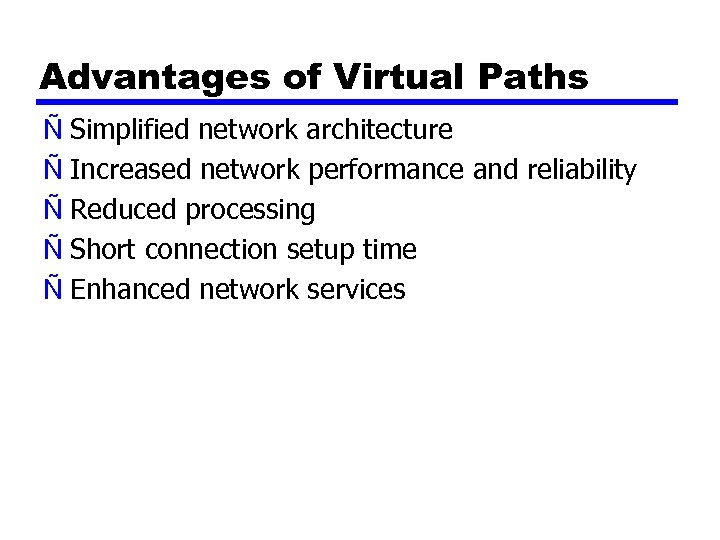 Advantages of Virtual Paths Ñ Simplified network architecture Ñ Increased network performance and reliability
