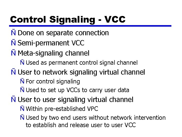 Control Signaling - VCC Ñ Done on separate connection Ñ Semi-permanent VCC Ñ Meta-signaling