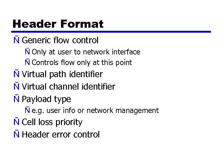 Header Format Ñ Generic flow control Ñ Only at user to network interface Ñ