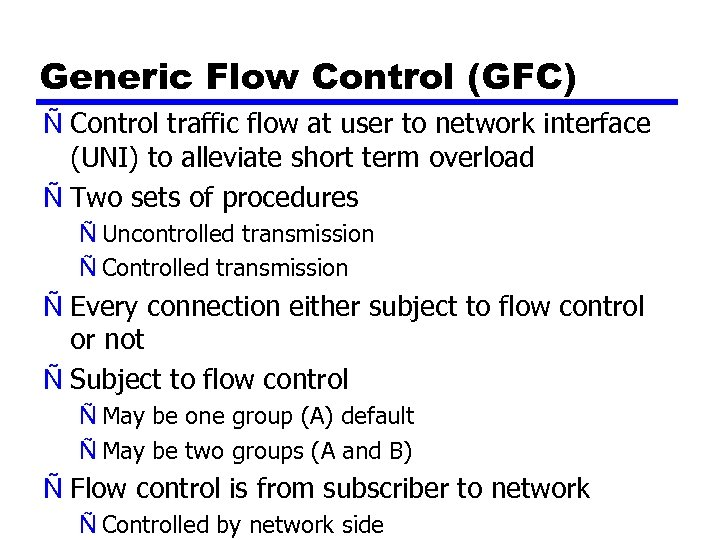 Generic Flow Control (GFC) Ñ Control traffic flow at user to network interface (UNI)