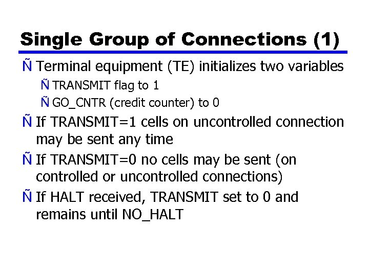 Single Group of Connections (1) Ñ Terminal equipment (TE) initializes two variables Ñ TRANSMIT