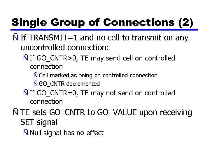 Single Group of Connections (2) Ñ If TRANSMIT=1 and no cell to transmit on