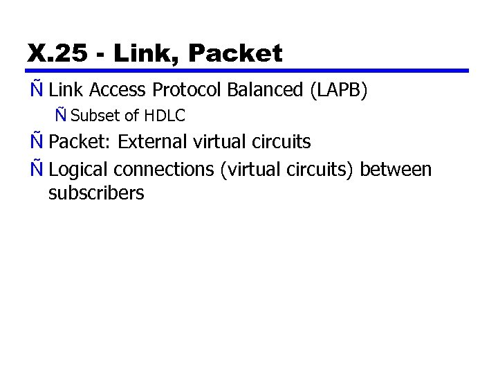 X. 25 - Link, Packet Ñ Link Access Protocol Balanced (LAPB) Ñ Subset of