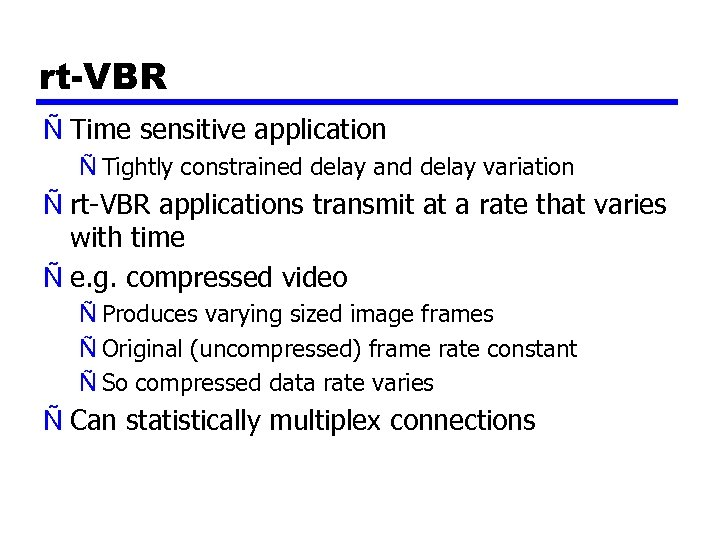 rt-VBR Ñ Time sensitive application Ñ Tightly constrained delay and delay variation Ñ rt-VBR