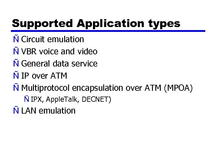 Supported Application types Ñ Circuit emulation Ñ VBR voice and video Ñ General data