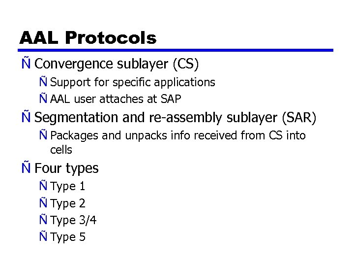 AAL Protocols Ñ Convergence sublayer (CS) Ñ Support for specific applications Ñ AAL user