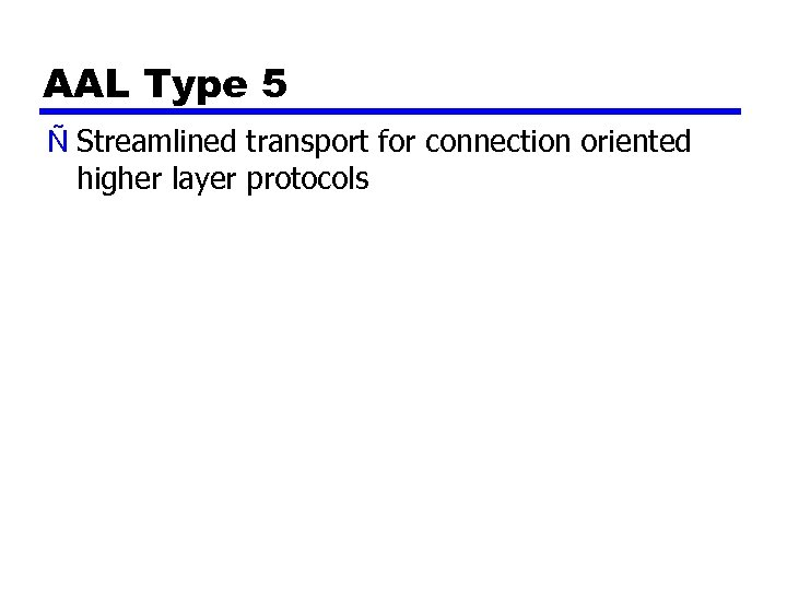 AAL Type 5 Ñ Streamlined transport for connection oriented higher layer protocols