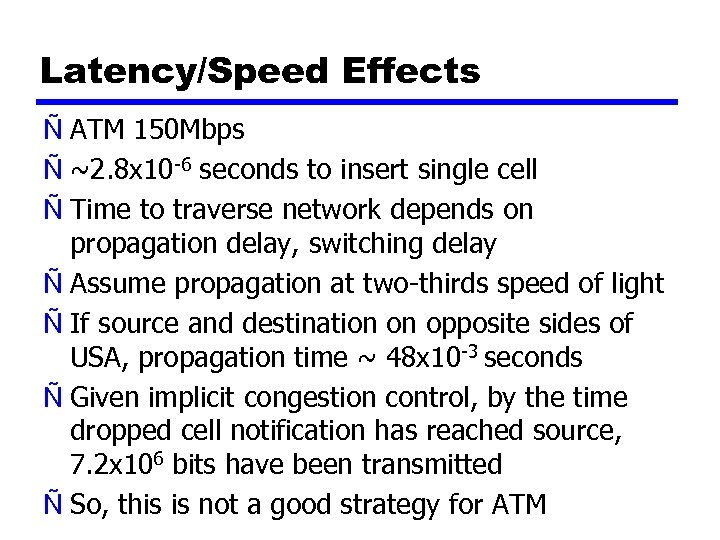 Latency/Speed Effects Ñ ATM 150 Mbps Ñ ~2. 8 x 10 -6 seconds to