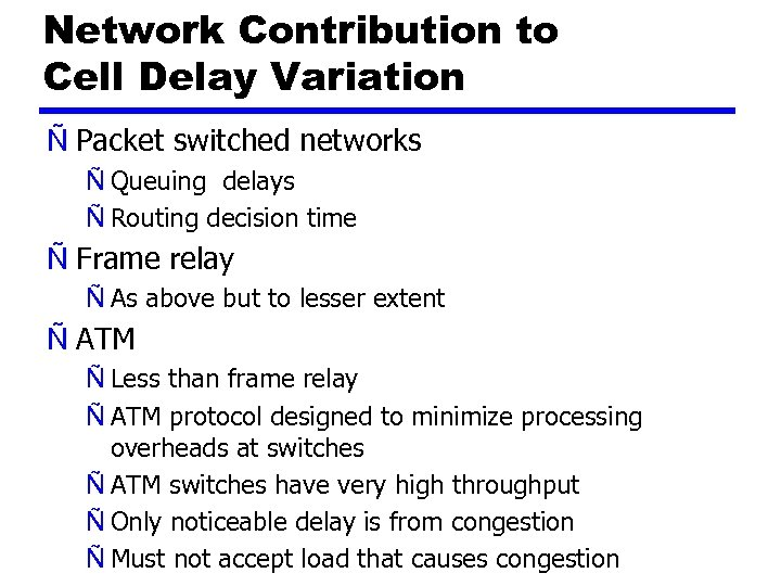 Network Contribution to Cell Delay Variation Ñ Packet switched networks Ñ Queuing delays Ñ