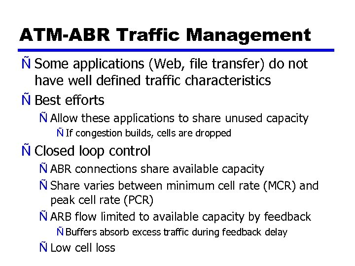 ATM-ABR Traffic Management Ñ Some applications (Web, file transfer) do not have well defined
