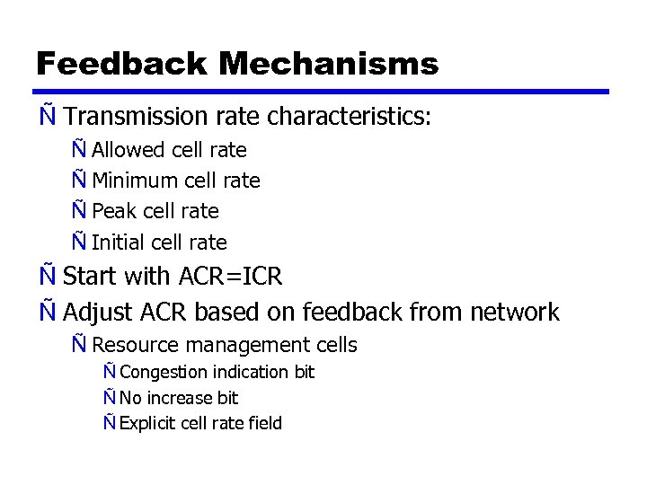 Feedback Mechanisms Ñ Transmission rate characteristics: Ñ Allowed cell rate Ñ Minimum cell rate