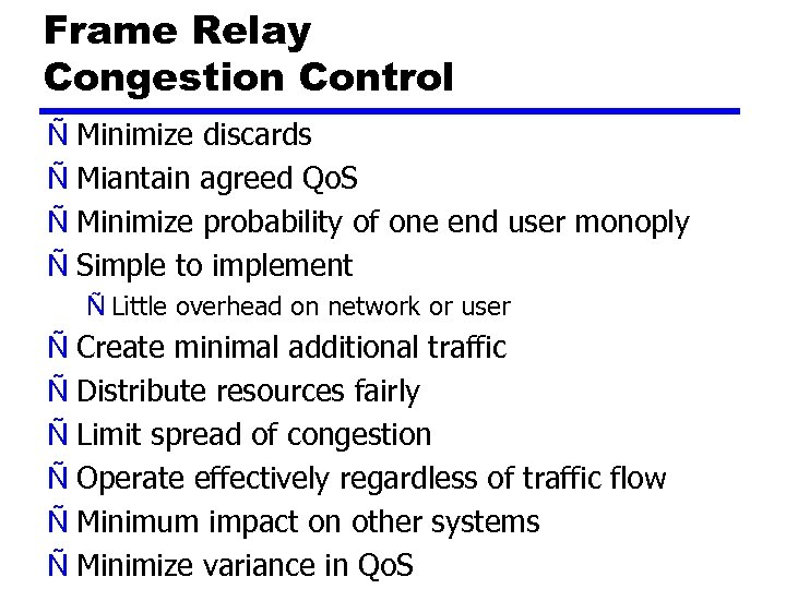 Frame Relay Congestion Control Ñ Minimize discards Ñ Miantain agreed Qo. S Ñ Minimize