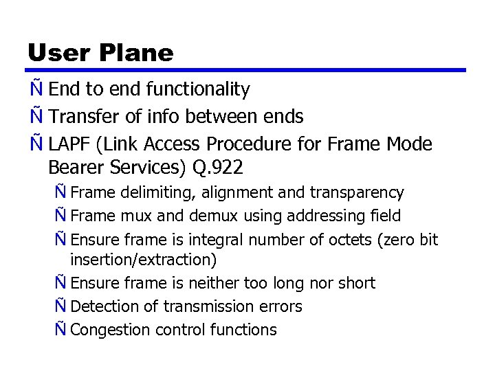 User Plane Ñ End to end functionality Ñ Transfer of info between ends Ñ