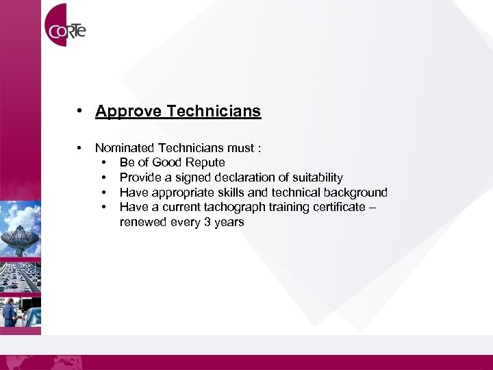 • Approve Technicians • Nominated Technicians must : • Be of Good Repute