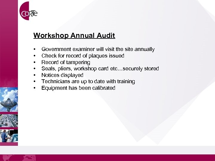 Workshop Annual Audit • • Government examiner will visit the site annually Check for
